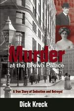 Murder at the Brown Palace: A True Story of Seduction and Betrayal Kreck, Dick