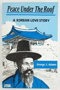 Peace Under the Roof: A Korean Love Story by George J. Adams, SC/1st, Signed!