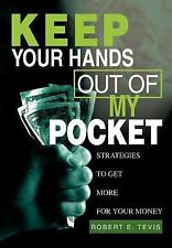 Keep Your Hands Out of My Pocket! : Strategies to Get More for Your Money by...