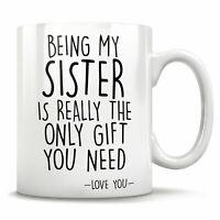 Sister coffee mug - Being My Sister Mug - Best Sister Mug - Gift Mug For Sister
