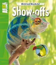 Weird and Wonderful: Show-Offs: Astonishing Animals. Bizarre Behavior (Animal Pl
