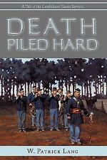 Death Piled Hard : A Tale of the Confederate Secret Services by W. Patrick...