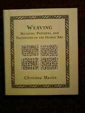 Weaving: Methods, Patterns, and Traditions of the Oldest Art by Christina Martin