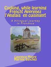 Cooking, while learning French! Apprenez l'Anglais  en cuisinant!: A bilingual j