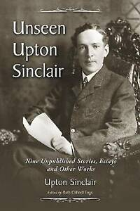 Unseen Upton Sinclair: Nine Unpublished Stories, Essays. Paperback 9780786445189