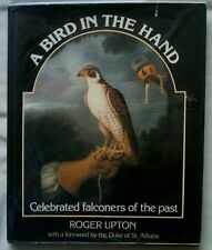 FALCONRY A BIRD IN THE HAND CELEBRATED FALCONERS OF THE PAST BY UPTON 1980 1ST