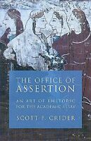 Office Of Assertion : An Art Of Rhetoric For The Academic Essay, Paperback by...