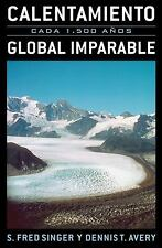 Calentamiento Global Imparable : Cada 1. 500 Anos by S. Singer and Dennis T....