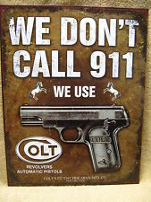 We don't Call 911 we use Colt FUNNY HUMOROUS Tin Metal Sign Man Cave Gun  NEW