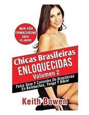 Chicas Brasileiras Enloquecidas Volumen 2 : Fotos Sexy y Calientes de Brasile...