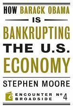 How Barack Obama is Bankrupting the U.S. Economy (Encounter Broadsides), Moore,