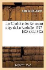 Les Chabot Et Les Rohan Au Siege de La Rochelle, 1527-1628 by Auguste de...