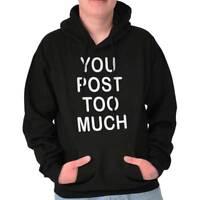 You Post Too Much Funny Sarcastic Novelty Hoodies Sweat Shirts Sweatshirts