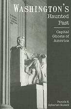 Washington's Haunted Past: Capital Ghosts of America by Pamela E. Apkarian-Russ