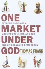 One Market Under God: Extreme Capitalism, Market Populism and the End of Economi