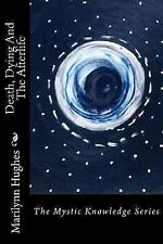 Death, Dying and the Afterlife : The Mystic Knowledge Series, Paperback by Hu...