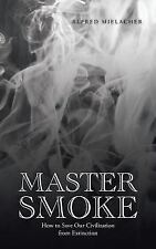 Master Smoke : How to Save Our Civilization from Extinction by Alfred...