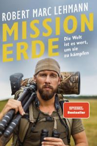 Mission Erde - Die Welt ist es wert, um sie zu kämpfen von Robert Marc Lehmann (
