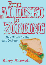 From Al Desko to Zorbing: New Words for the 21st Century, Kerry Maxwell