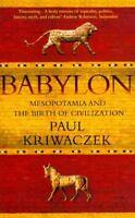Babylon : Mesopotamia and the Birth of Civilization, Paperback by Kriwaczek, ...