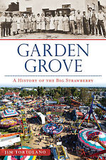 Garden Grove: A History of the Big Strawberry [Brief History] [CA]