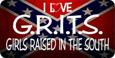 NEW I LOVE GRITS GIRLS RAISED IN THE SOUTH ALUMINUM LICENSE PLATE SOUTH SOUTHERN