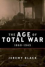 The Age of Total War, 1860-1945 by Jeremy Black (2010, Paperback)