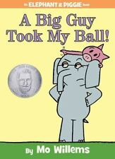 A Big Guy Took My Ball! (An Elephant and Piggie Book) by Willems, Mo