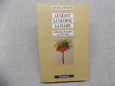 Le Géant La Licorne La Tulipe A. Schnapper Collections françaises au XVIIe S. T1