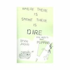 Where There Is Smoke There Is Fire : Need to Quit Puffing! by Brice Jacob...