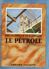 Encyclopédie Par L'Image - Le Pétrole - Eds. Hachette - 1954