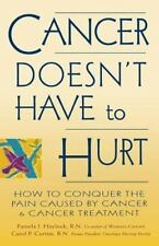 Cancer Doesn't Have to Hurt : How to Conquer the Pain Caused by Cancer and...