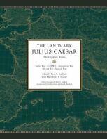 The Landmark Julius Caesar: The Complete Works: Gallic War, Civil War, Alexandr