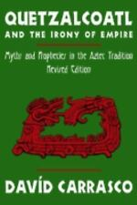 Quetzalcoatl and the Irony of Empire : Myths and Prophecies in the Aztec...