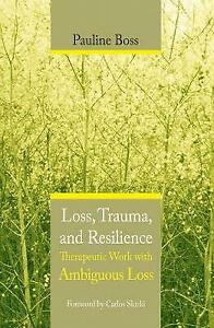Loss, Trauma, and Resilience: Therapeutic Work With Ambiguous Loss by Boss, Pau