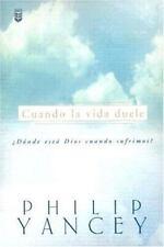 Cuando LA Vida Duele: Donde Esta Dios Cuando Sufrimos (Spanish Edition)