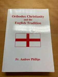 Orthodox Christianity and the English Tradition Fr. Andrew Phillips RRP £13.45