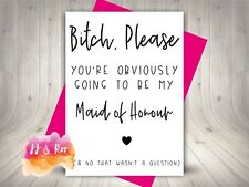Personalised Handmade Bitch Please Be My Maid Of Honour Card (Funny Rude) White