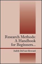 Research Methods : A Handbook for Beginners... by Judith Defour-Howard (2015,...