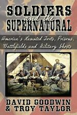 Soldiers and the Supernatural by Troy Taylor and David Goodwin (2013, Paperback)