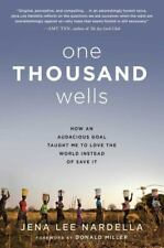 One Thousand Wells: How an Audacious Goal Taught Me to Love the World Instead of