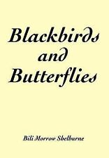 Blackbirds and Butterflies by Bili Shelburne (2004, Hardcover)