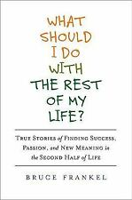 What Should I Do with the Rest of My Life?: True Stories of Finding Success, Pas
