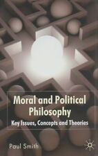 Moral And Political Philosophy: Key Issues, Concepts And Theories: By Paul Smith