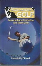 Subconscious Golf Understanding and Controlling Your Mental Game Ed Grant 2005