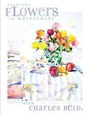 Painting Flowers in Watercolor With Charles Reid, Charles Reid, Good Book