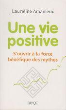 UNE VIE POSITIVE / S'OUVRIR A LA FORCE BENEFIQUE DES MYTHES / LAURELINE AMANIEUX