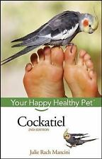 Happy Healthy Pet: Cockatiel 43 by Julie Rach Mancini (2006, Hardcover, Revised)