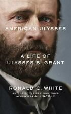 American Ulysses : A Life of Ulysses S. Grant by Ronald C., Jr. White (2016,...