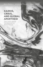 Kairos, Crisis, And Global Apartheid: The Challenge To Prophetic Resistance (...
